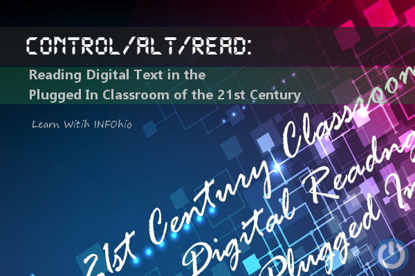 Control/Alt/Read:  Reading Digital Text in the Plugged In Classroom of the 21st Century