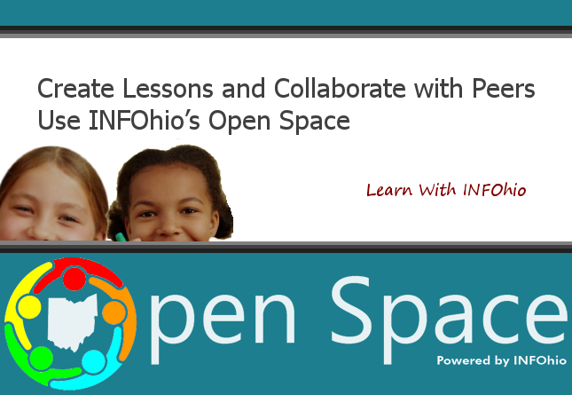 Create Lessons and Collaborate with Peers Using INFOhio's Open Space: Learn With INFOhio Webinar 03-21-2019, 3:30-4:30