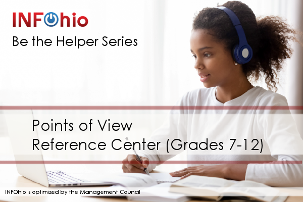 Be the Helper Webinar Series—Support Ohio's Remote Learning with Quality Content from INFOhio: Points of View Reference Center (Grades 7-12)