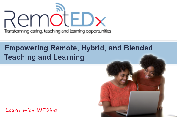 RemotEDx: Empowering Remote, Hybrid, and Blended Teaching and Learning: Learn With INFOhio Webinar Recording Available